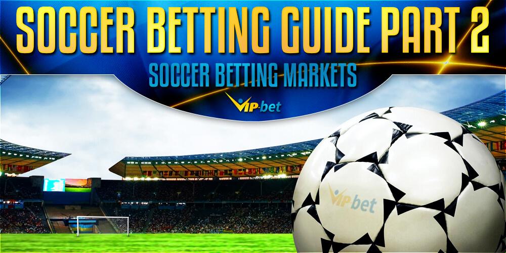Football Betting Explained I Soccer Betting Markets