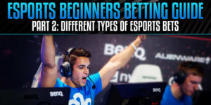 Different Types of eSports Bets