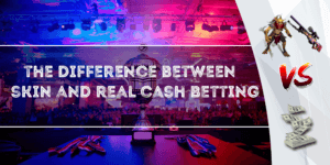 Difference Between Skin Betting And Real Chash