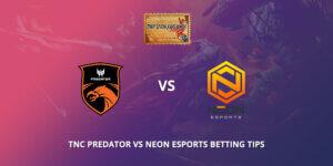 TNC Vs Neon ESports Betting Tips